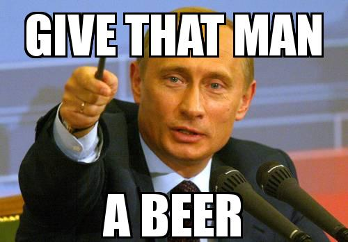 PUTIN with the caption GIVE THAT MAN A BEER