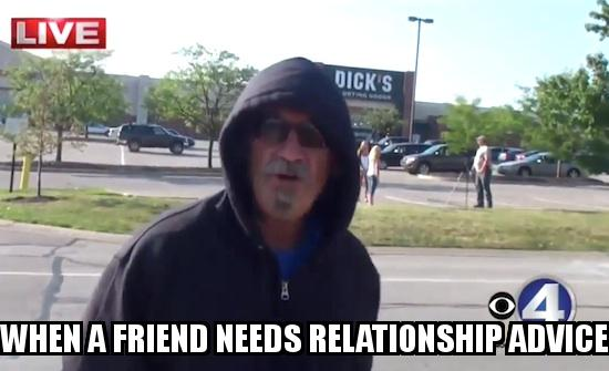 Fuck her right in the Pussy Guy with the caption    When a friend needs relationship advice