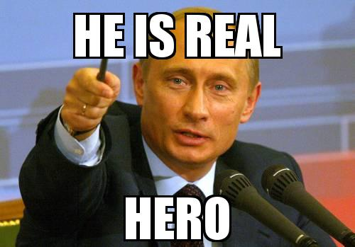 PUTIN with the caption He is Real HERO