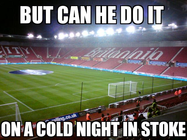 Stoke City Stadium with the caption But Can he do it  on a cold night in stoke