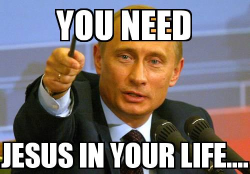 PUTIN with the caption you need jesus in your life....