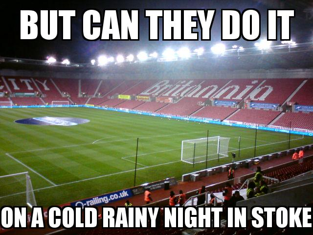 Stoke City Stadium with the caption But can they do it on a cold rainy night in stoke