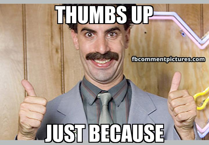 Borat Thumbs Up with the caption THUMBS UP JUST BEcAUSE