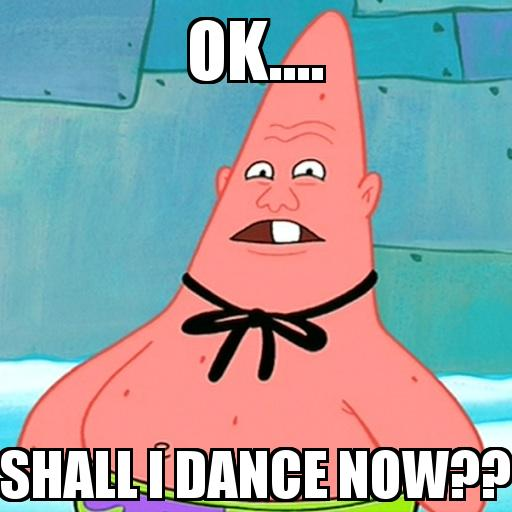 Spongebob Patrick Star Confused with the caption ok.... shall i dance now??
