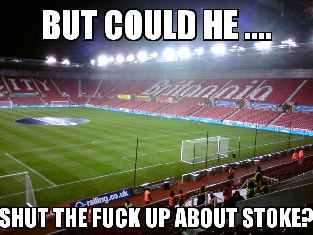Stoke City Stadium with the caption But could he .... Shut the fuck up about stoke?