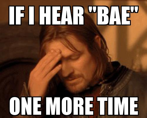 "One Does not simply guy covering his face with the caption If I hear ""BAE"" One more time"
