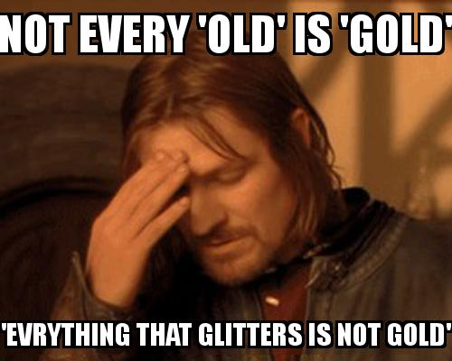 One Does not simply guy covering his face with the caption Not every 'old' is 'gold' 'Evrything that glitters is not gold'