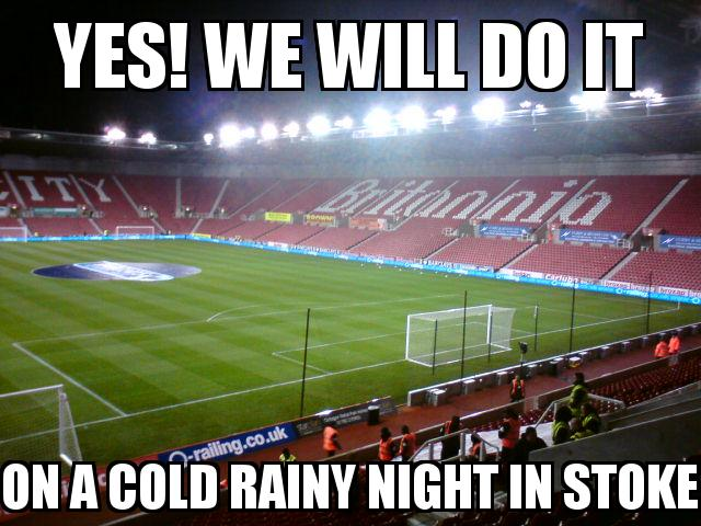 Stoke City Stadium with the caption Yes! We will do it on a cold rainy night in Stoke