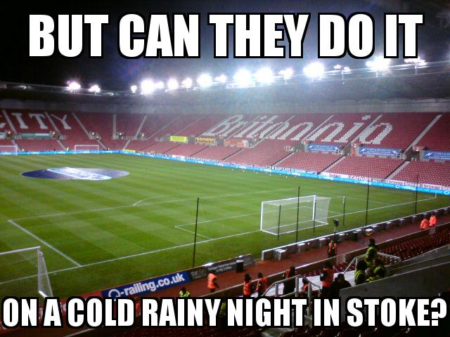 Stoke City Stadium with the caption but can they do it on a cold rainy night in Stoke?