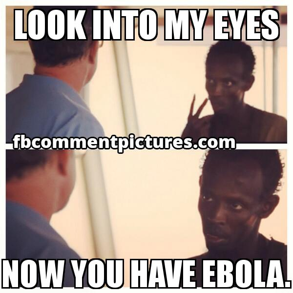 Look at Me I am the Captain Now - Captain Philips with the caption LOOK INTO MY EYES NOW YOU HAVE EBOLA.