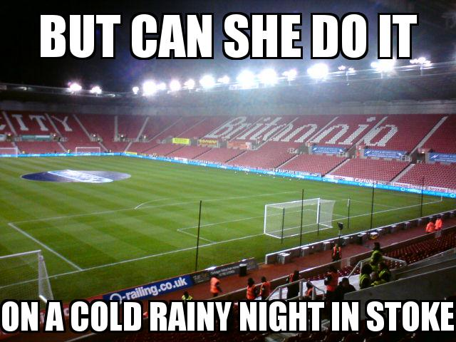 Stoke City Stadium with the caption BUT CAN SHE DO IT ON A COLD RAINY NIGHT IN STOKE