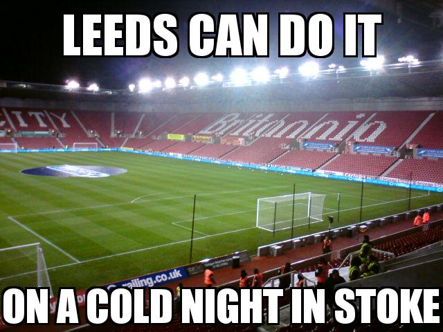 Stoke City Stadium with the caption Leeds can do it On a cold night in stoke
