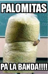 Big Bag of Popcorn Teacher Guy with the caption PALOMITAS PA LA BANDA!!!!
