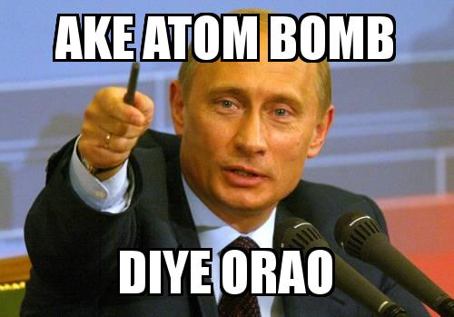PUTIN with the caption ake atom bomb diye orao