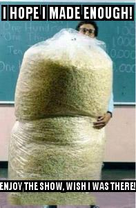 Big Bag of Popcorn Teacher Guy with the caption I hope I made enough! Enjoy the show, wish I was there!