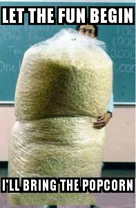 Big Bag of Popcorn Teacher Guy with the caption Let the fun begin I'll bring the popcorn