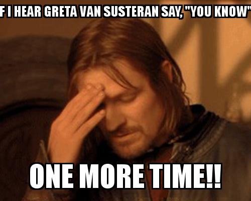 "One Does not simply guy covering his face with the caption If I hear Greta Van Susteran say, ""You know""  ONE MORE TIME!!"