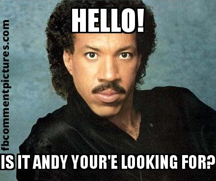 Lionel Richie with the caption HELLO! IS IT ANDY YOUR'E LOOKING FOR?
