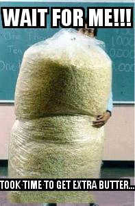 Big Bag of Popcorn Teacher Guy with the caption Wait for me!!! Took time to get extra butter...