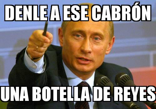 PUTIN with the caption denle a ese cabrón una botella de reyes