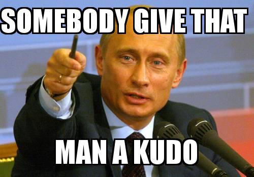 PUTIN with the caption Somebody give that  man a KUDO