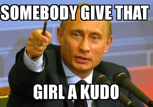 PUTIN with the caption Somebody give that  girl a KUDO