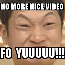 Chinese man with the caption NO MORE NICE VIDEO FO  YUUUUU!!!